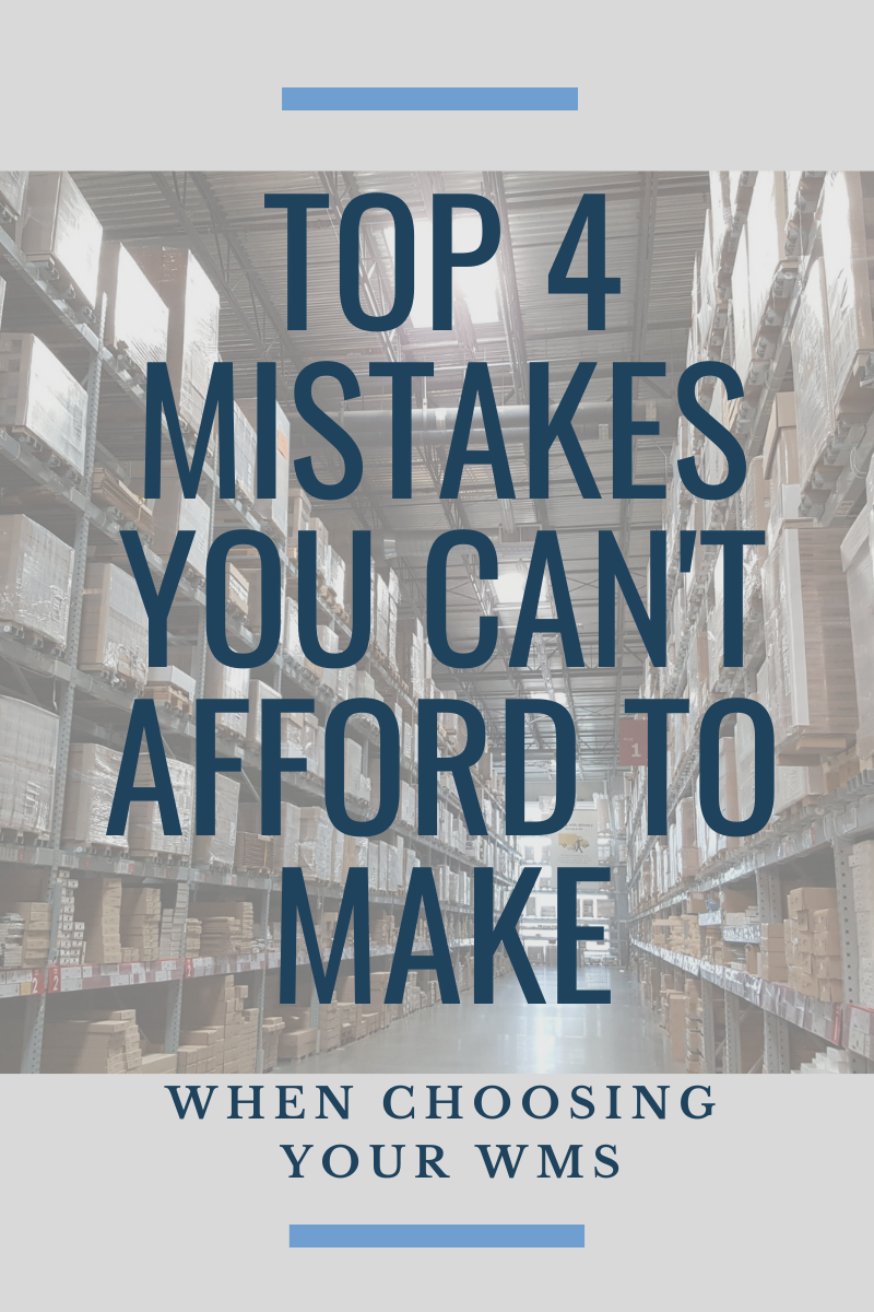 top 4 mistakes you don't want to make when choosing your WMS